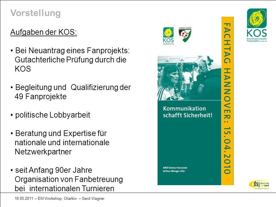 19.05.2011 – EM Workshop, Charkiw – Gerd Wagner Vorstellung Aufgaben der KOS: Bei Neuantrag eines Fanprojekts: Gutachterliche Prüfung durch die KOS Be