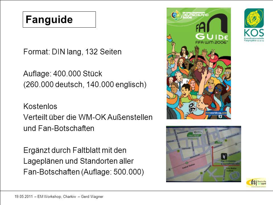 19.05.2011 – EM Workshop, Charkiw – Gerd Wagner Fanguide Format: DIN lang, 132 Seiten Auflage: 400.000 Stück (260.000 deutsch, 140.000 englisch) Koste