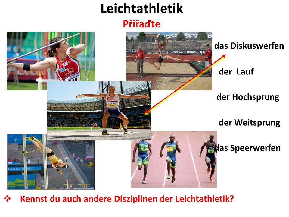 Leichtathletik Přiřaďte das Diskuswerfen der Lauf der Hochsprung der Weitsprung das Speerwerfen Kennst du auch andere Disziplinen der Leichtathletik?