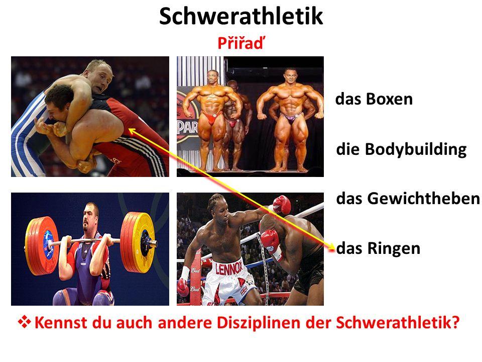 Schwerathletik Přiřaď das Boxen die Bodybuilding das Gewichtheben das Ringen Kennst du auch andere Disziplinen der Schwerathletik?
