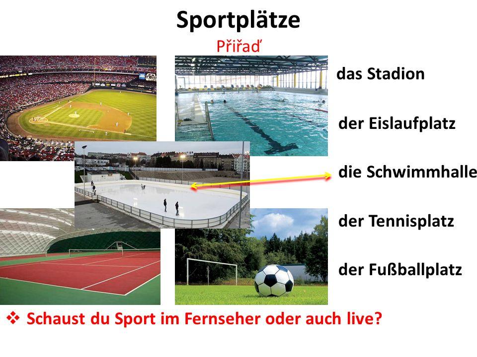 Sportplätze Přiřaď das Stadion der Eislaufplatz die Schwimmhalle der Tennisplatz der Fußballplatz Schaust du Sport im Fernseher oder auch live?