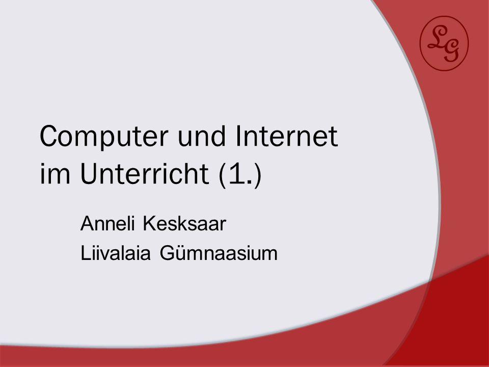 Computer und Internet im Unterricht (1.) Anneli Kesksaar Liivalaia Gümnaasium