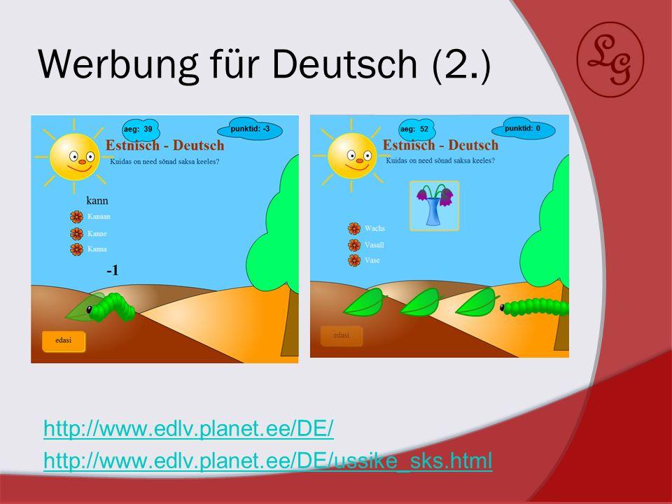 Werbung für Deutsch (2.) http://www.edlv.planet.ee/DE/ http://www.edlv.planet.ee/DE/ussike_sks.html