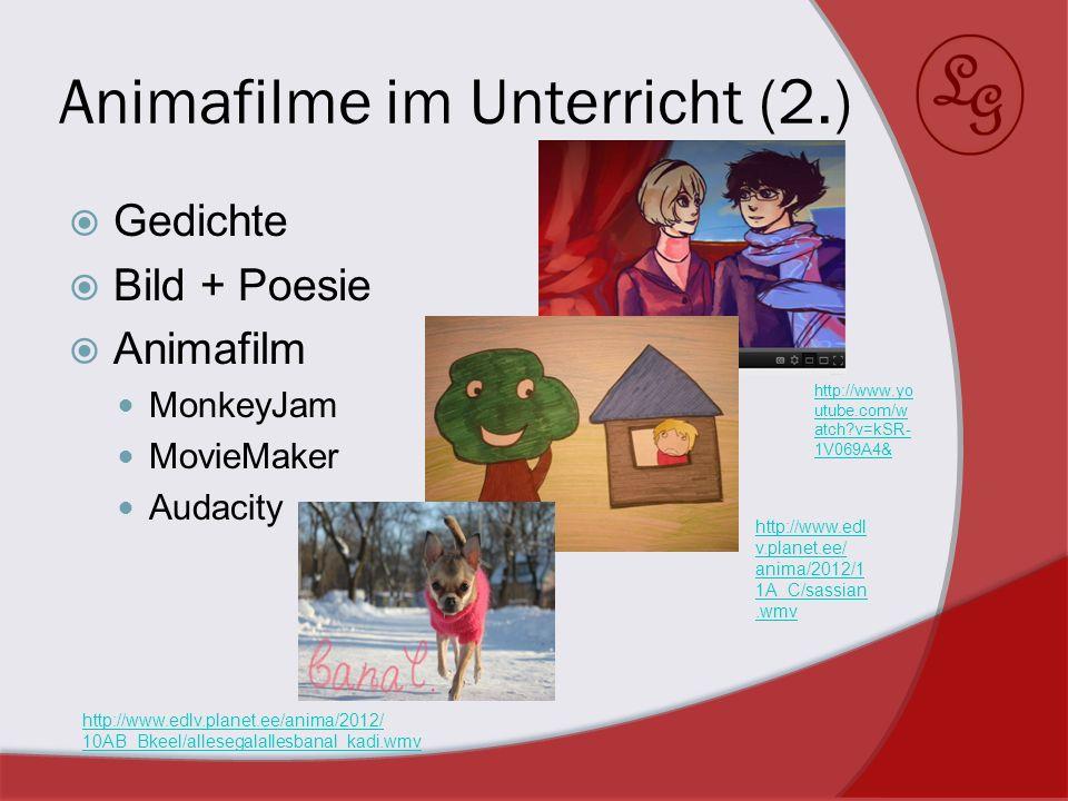 Animafilme im Unterricht (2.) Gedichte Bild + Poesie Animafilm MonkeyJam MovieMaker Audacity http://www.yo utube.com/w atch?v=kSR- 1V069A4& http://www
