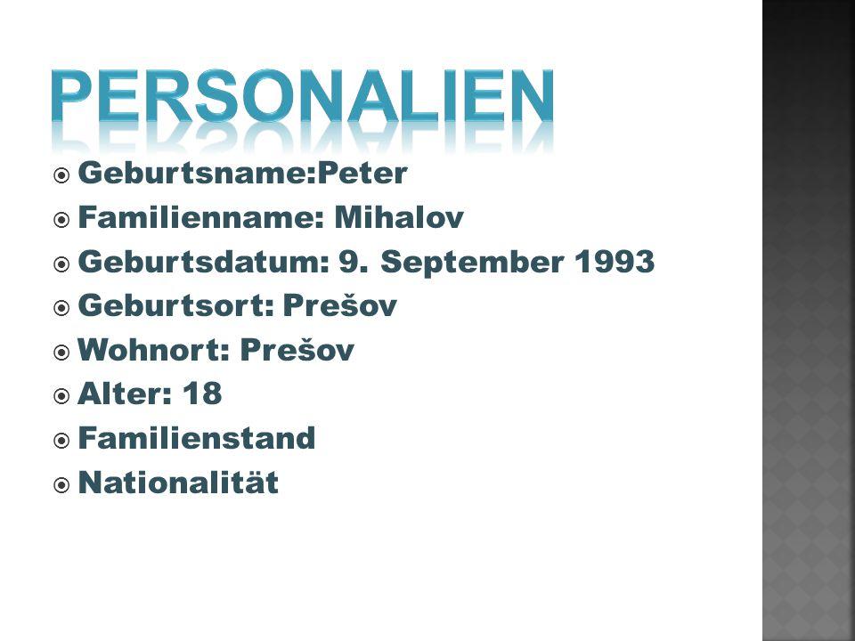 Geburtsname:Peter Familienname: Mihalov Geburtsdatum: 9. September 1993 Geburtsort: Prešov Wohnort: Prešov Alter: 18 Familienstand Nationalität