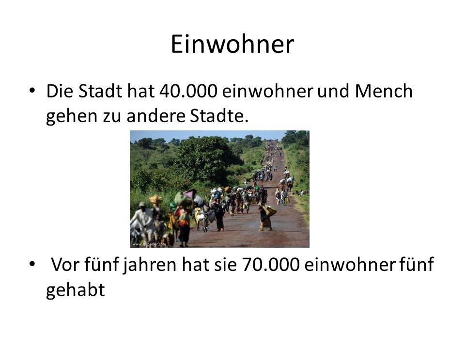 Einwohner Die Stadt hat 40.000 einwohner und Mench gehen zu andere Stadte.