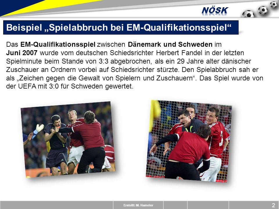 Erstellt: M. Hameter 2 Beispiel Spielabbruch bei EM-Qualifikationsspiel Das EM-Qualifikationsspiel zwischen Dänemark und Schweden im Juni 2007 wurde v
