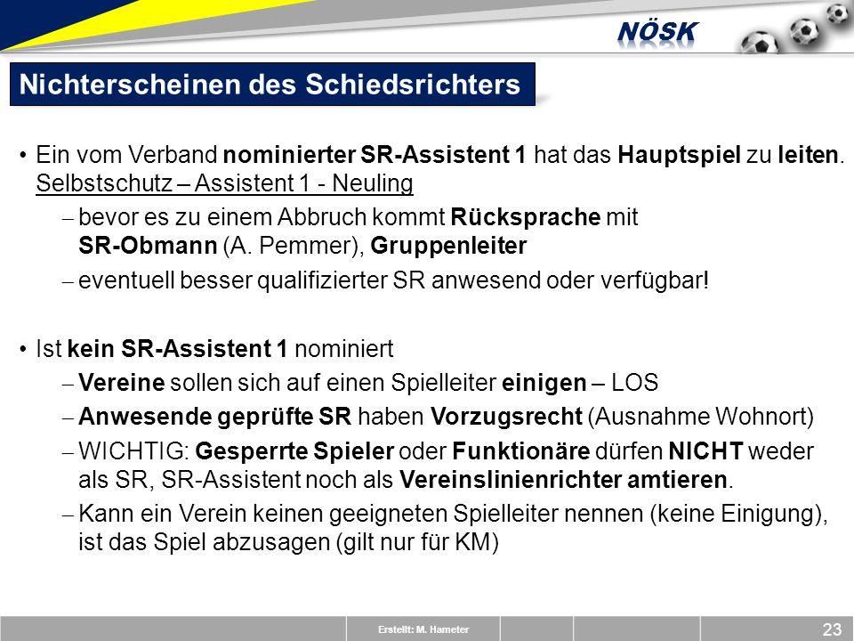 Erstellt: M. Hameter 23 Nichterscheinen des Schiedsrichters Ein vom Verband nominierter SR-Assistent 1 hat das Hauptspiel zu leiten. Selbstschutz – As