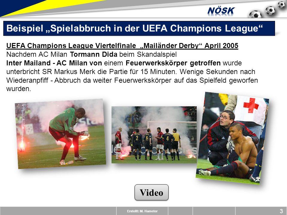 Erstellt: M. Hameter 3 Beispiel Spielabbruch in der UEFA Champions League UEFA Champions League Viertelfinale Mailänder Derby April 2005 Nachdem AC Mi