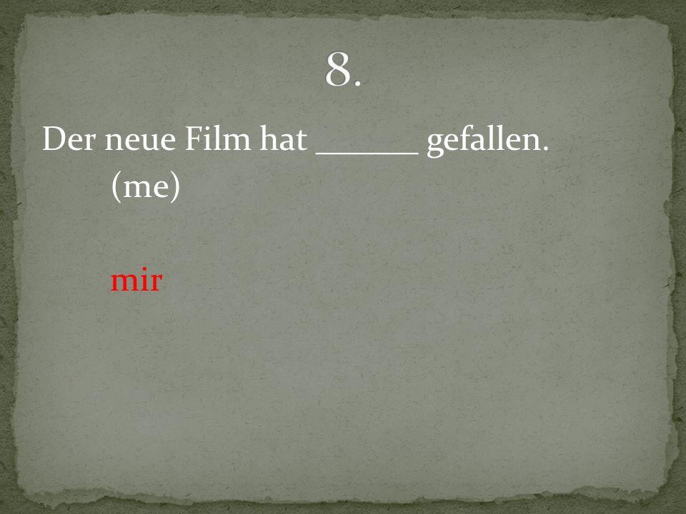 Der neue Film hat ______ gefallen. (me) mir