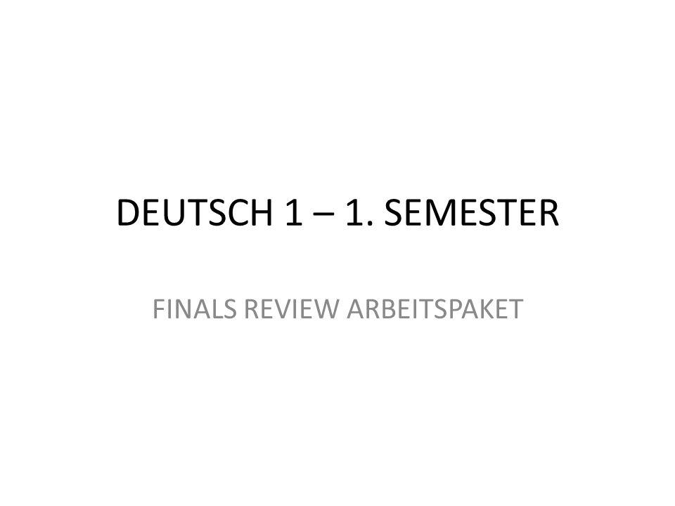 DEUTSCH 1 – 1. SEMESTER FINALS REVIEW ARBEITSPAKET