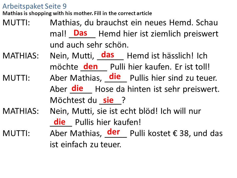 Mathias is shopping with his mother. Fill in the correct article MUTTI:Mathias, du brauchst ein neues Hemd. Schau mal! ______ Hemd hier ist ziemlich p