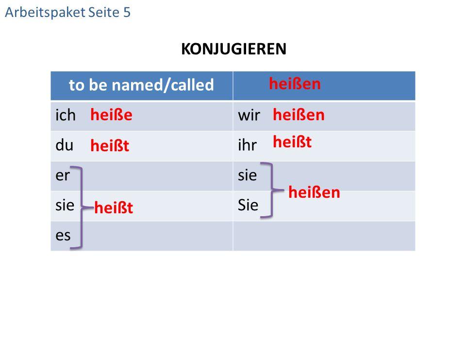 KONJUGIEREN to be named/called ichwir duihr ersie Sie es heißen heiße heißt heißen heißt heißen Arbeitspaket Seite 5