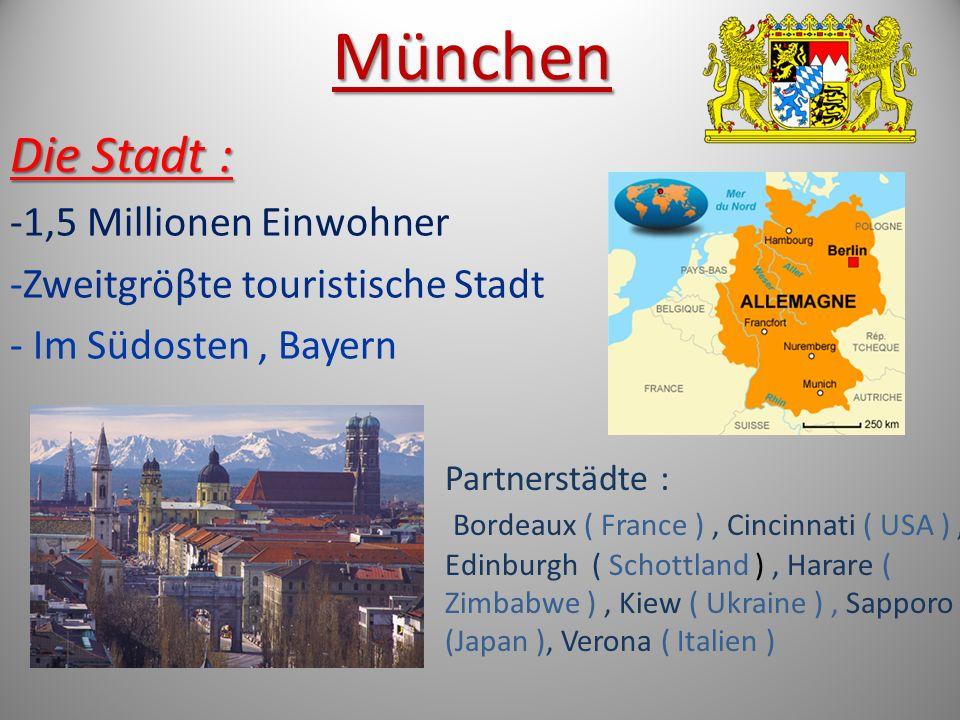 München Die Stadt : -1,5 Millionen Einwohner -Zweitgröβte touristische Stadt - Im Südosten, Bayern Partnerstädte : Bordeaux ( France ), Cincinnati ( USA ), Edinburgh ( Schottland ), Harare ( Zimbabwe ), Kiew ( Ukraine ), Sapporo ( (Japan ), Verona ( Italien )