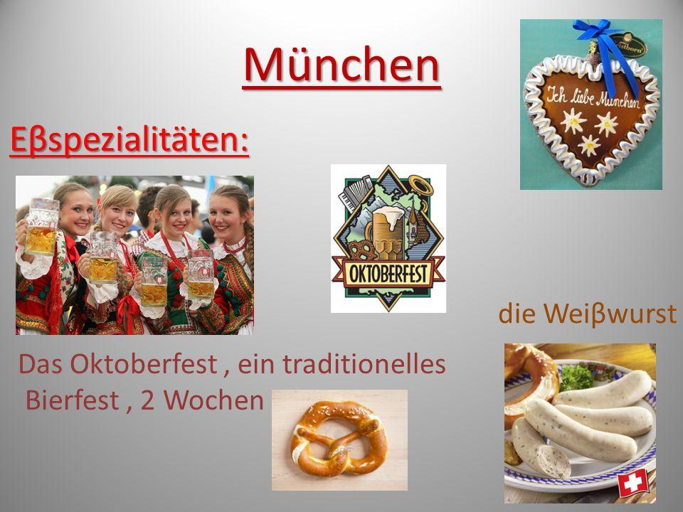 München Eβspezialitäten: die Weiβwurst Das Oktoberfest, ein traditionelles Bierfest, 2 Wochen