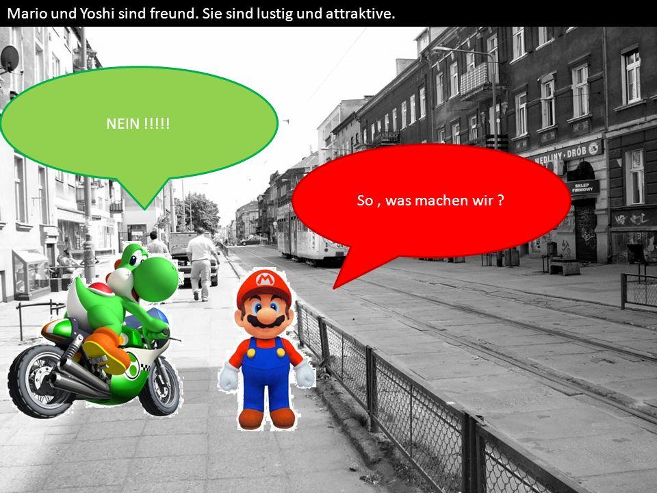 NEIN !!!!! So, was machen wir ? Mario und Yoshi sind freund. Sie sind lustig und attraktive.