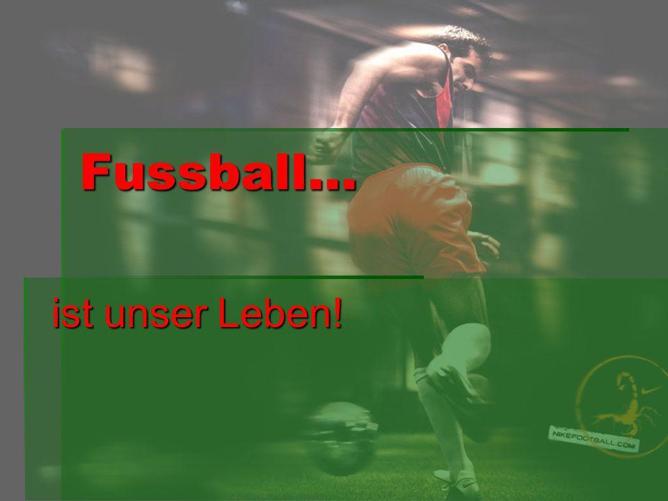 Fussball… ist unser Leben!