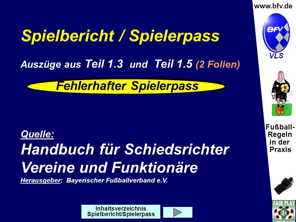 Fußball- Regeln in der Praxis Wolfgang Hauke www.bfv.de VLS Spielbericht / Spielerpass Quelle: Handbuch für Schiedsrichter Vereine und Funktionäre Her