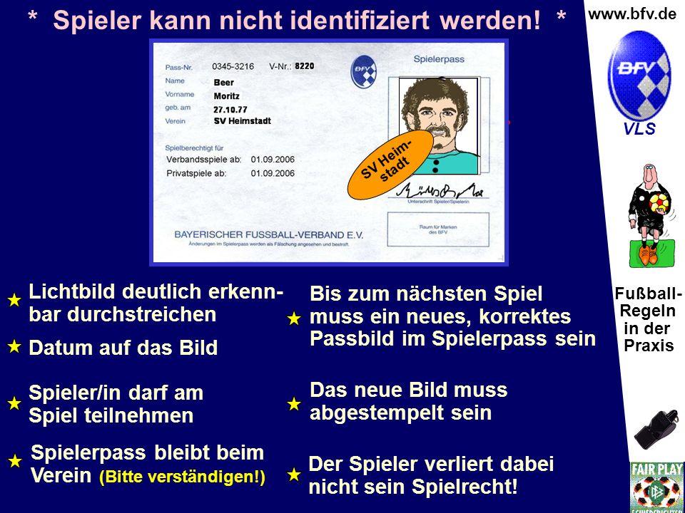 Fußball- Regeln in der Praxis Wolfgang Hauke www.bfv.de VLS * Spieler kann nicht identifiziert werden! * Lichtbild deutlich erkenn- bar durchstreichen