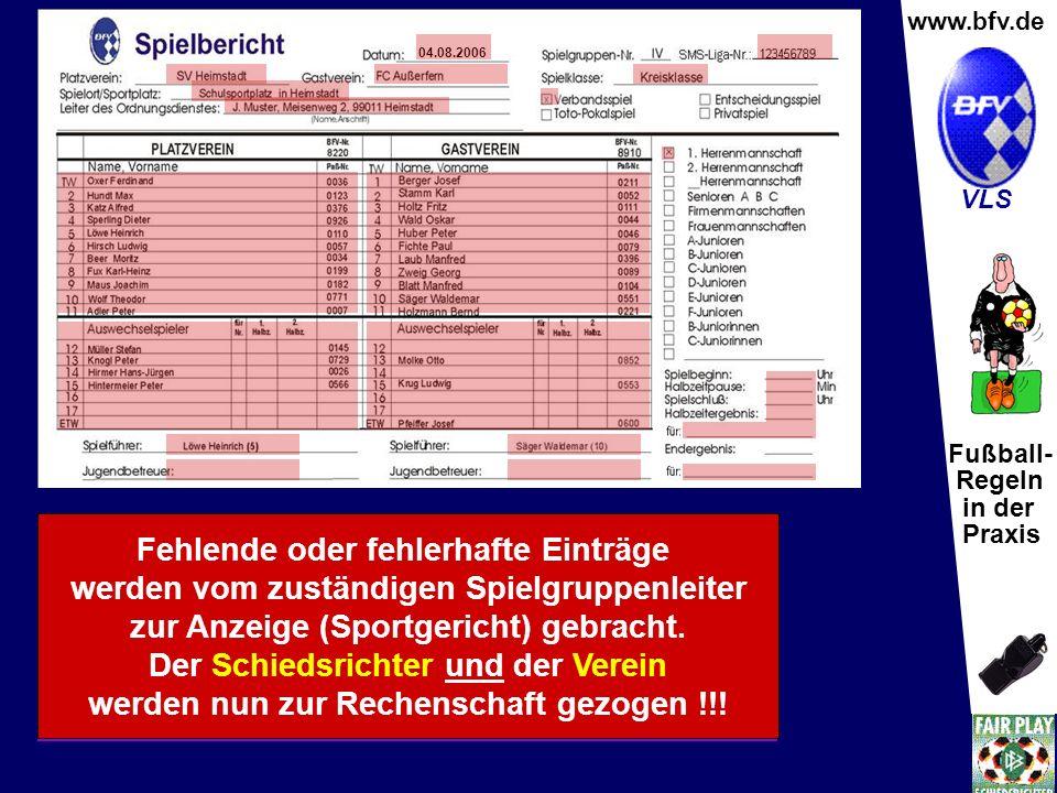 Fußball- Regeln in der Praxis Wolfgang Hauke www.bfv.de VLS Der Spielbericht ist die Visitenkarte eines Schiedsrichters.