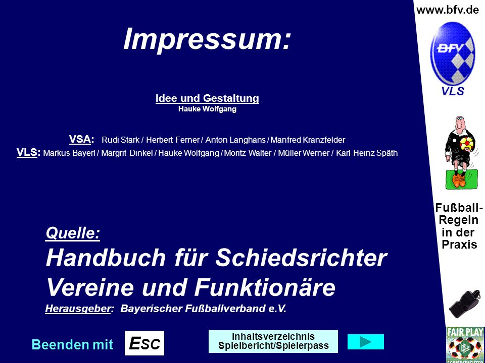 Fußball- Regeln in der Praxis Wolfgang Hauke www.bfv.de VLS Quelle: Handbuch für Schiedsrichter Vereine und Funktionäre Herausgeber: Bayerischer Fußballverband e.V.
