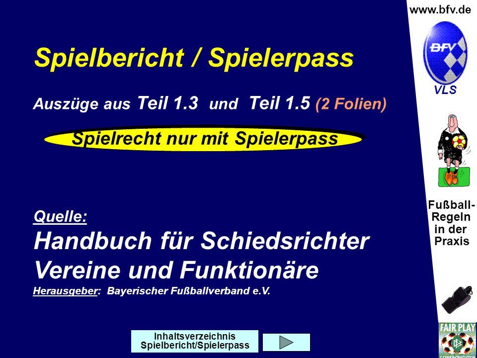 Fußball- Regeln in der Praxis Wolfgang Hauke www.bfv.de VLS Spielbericht / Spielerpass Quelle: Handbuch für Schiedsrichter Vereine und Funktionäre Herausgeber: Bayerischer Fußballverband e.V.
