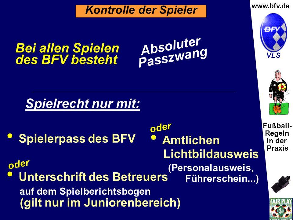 Fußball- Regeln in der Praxis Wolfgang Hauke www.bfv.de VLS Absoluter Passzwang Kontrolle der Spieler Bei allen Spielen des BFV besteht Spielrecht nur