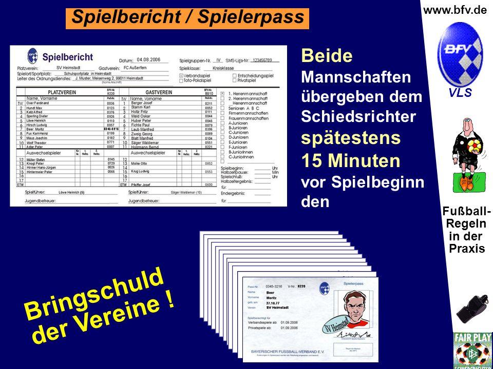 Fußball- Regeln in der Praxis Wolfgang Hauke www.bfv.de VLS korrekt ausgefüllten Spielbericht und die Spieler- Pässe Spielbericht / Spielerpass Beide