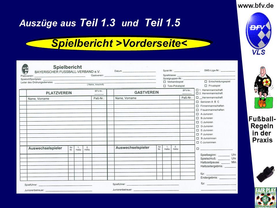 Fußball- Regeln in der Praxis Wolfgang Hauke www.bfv.de VLS Auszüge aus Teil 1.3 und Teil 1.5 Spielbericht >Vorderseite<