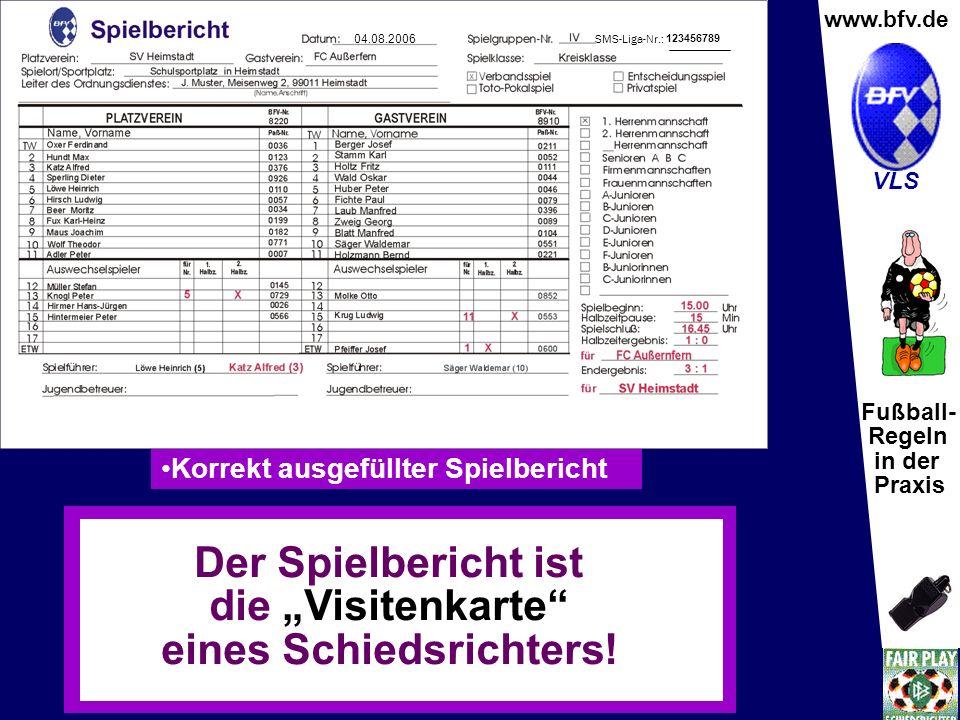 Fußball- Regeln in der Praxis Wolfgang Hauke www.bfv.de VLS Spielbericht (Vorderseite) Platzverein – Vereinsnummer / Gastverein Spielklasse / Spielgruppe Leiter des Ordnungsdienstes Rückennummern müssen übereinstimmen.