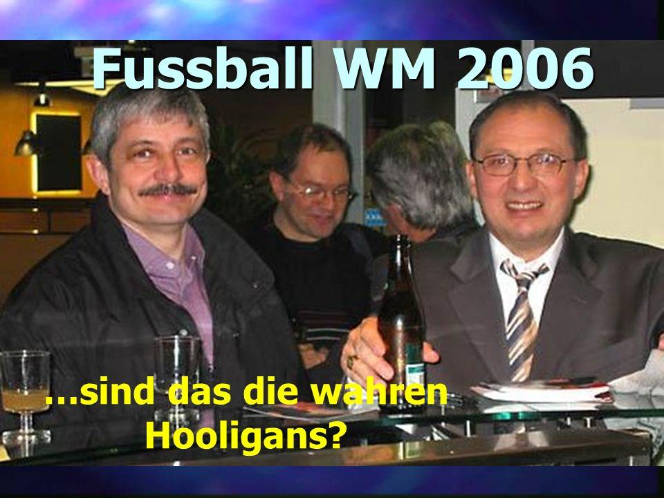 …sind das die wahren Hooligans? Fussball WM 2006