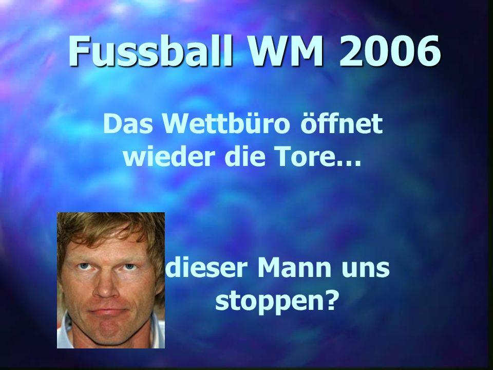 Fussball WM 2006 Das Wettbüro öffnet wieder die Tore… dieser Mann uns stoppen?
