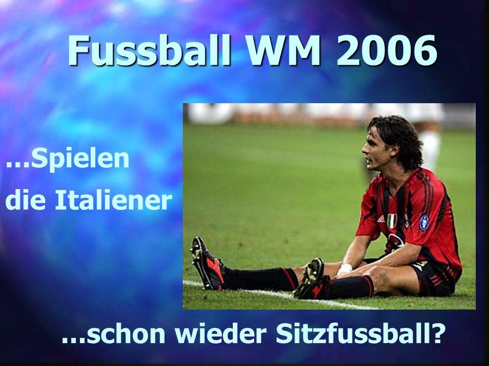 Fussball WM 2006...Spielen die Italiener...schon wieder Sitzfussball?