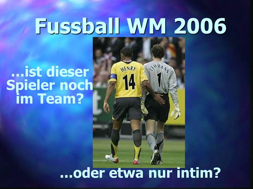 Fussball WM 2006 …ist dieser Spieler noch im Team?...oder etwa nur intim?