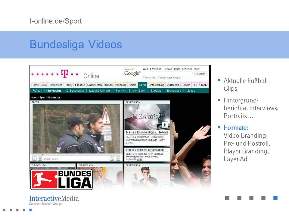Bundesliga Videos Aktuelle Fußball- Clips Hintergrund- berichte, Interviews, Portraits … Formate: Video Branding, Pre- und Postroll, Player Branding,