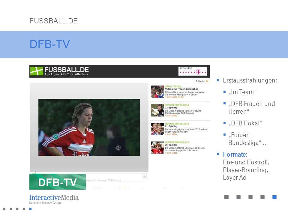 DFB-TV Erstausstrahlungen: Im Team DFB-Frauen und Herren DFB Pokal Frauen Bundesliga … Formate: Pre- und Postroll, Player-Branding, Layer Ad FUSSBALL.