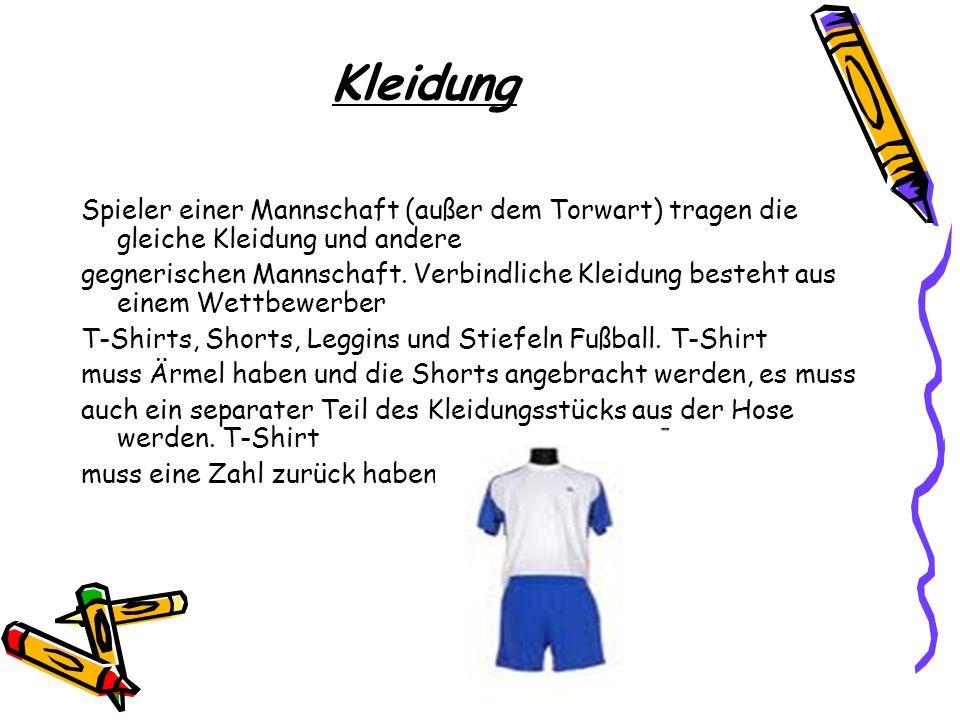 Kleidung Spieler einer Mannschaft (außer dem Torwart) tragen die gleiche Kleidung und andere gegnerischen Mannschaft. Verbindliche Kleidung besteht au