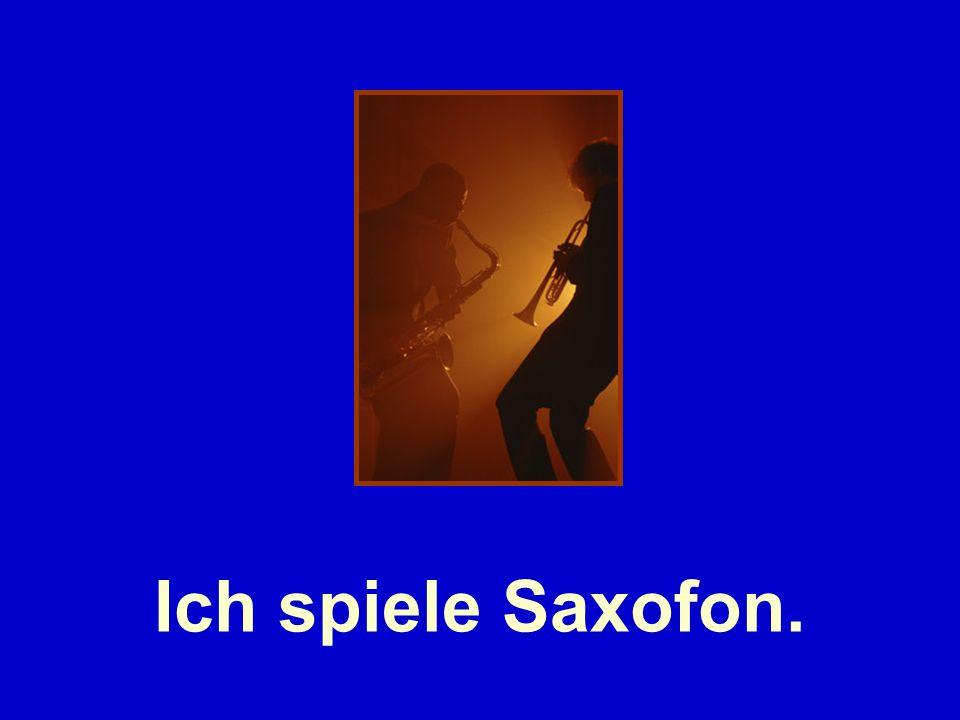 Ich spiele Saxofon.