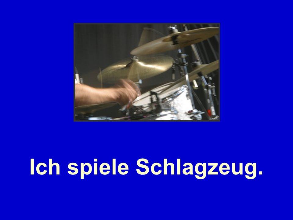 Ich spiele Schlagzeug.