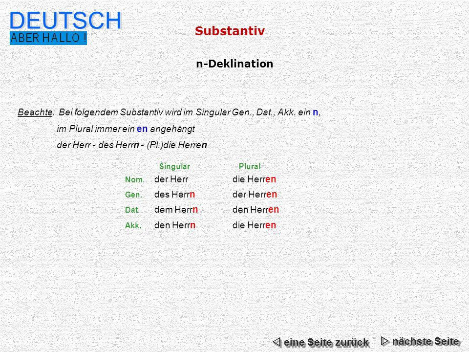 Substantiv DEUTSCH Beachte: Bei folgendem Substantiv wird im Singular Gen., Dat., Akk.