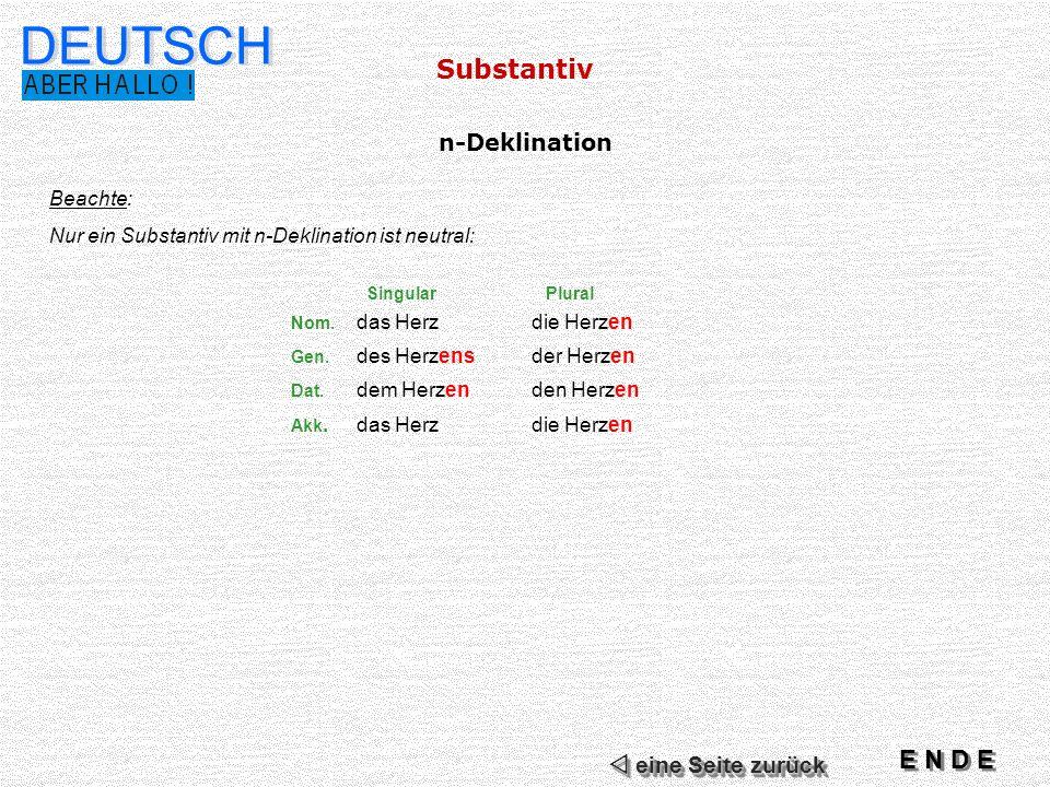 Substantiv DEUTSCH Beachte: Nur ein Substantiv mit n-Deklination ist neutral: Singular Plural Nom.