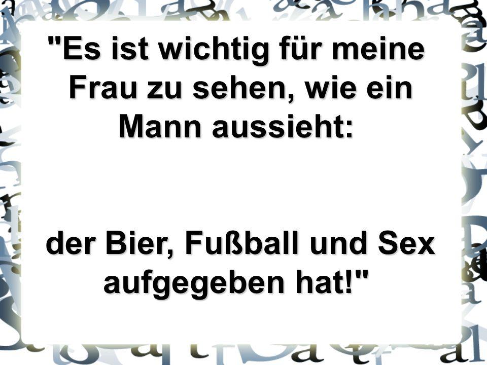Es ist wichtig für meine Frau zu sehen, wie ein Frau zu sehen, wie ein Mann aussieht: der Bier, Fußball und Sex aufgegeben hat! der Bier, Fußball und Sex aufgegeben hat!