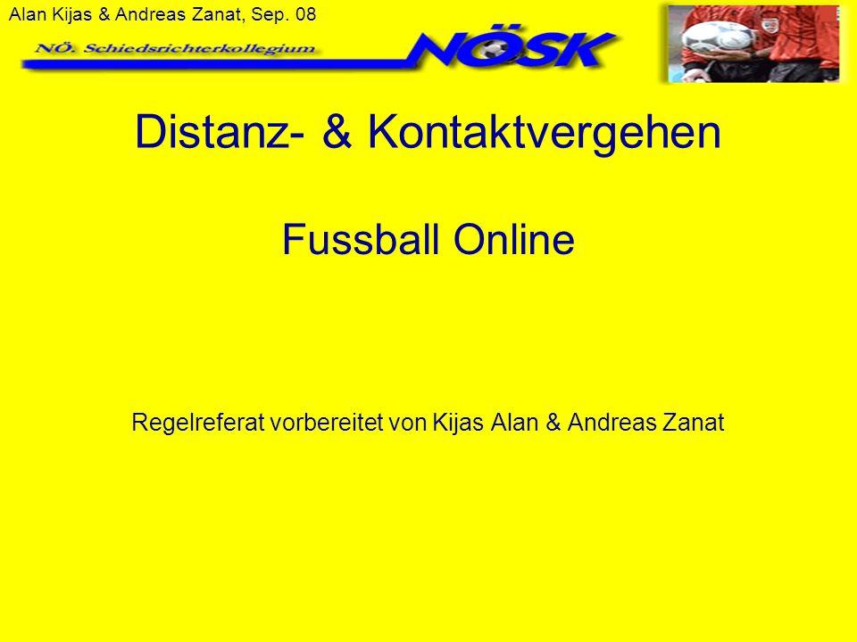 Alan Kijas & Andreas Zanat, Sep. 08 Distanz- & Kontaktvergehen Regelreferat vorbereitet von Kijas Alan & Andreas Zanat Fussball Online