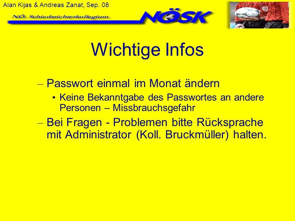 Alan Kijas & Andreas Zanat, Sep. 08 Wichtige Infos – Passwort einmal im Monat ändern Keine Bekanntgabe des Passwortes an andere Personen – Missbrauchs
