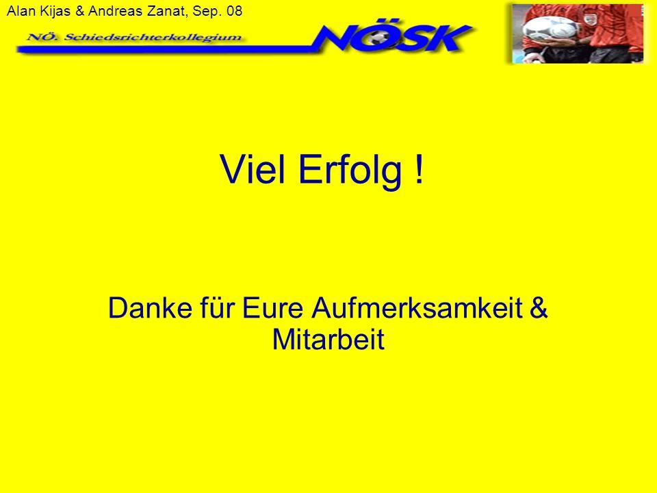 Alan Kijas & Andreas Zanat, Sep. 08 Viel Erfolg ! Danke für Eure Aufmerksamkeit & Mitarbeit