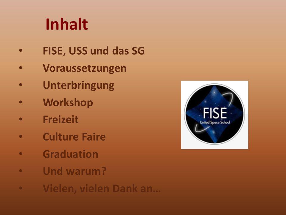 Inhalt FISE, USS und das SG Voraussetzungen Unterbringung Workshop Freizeit Culture Faire Graduation Und warum.