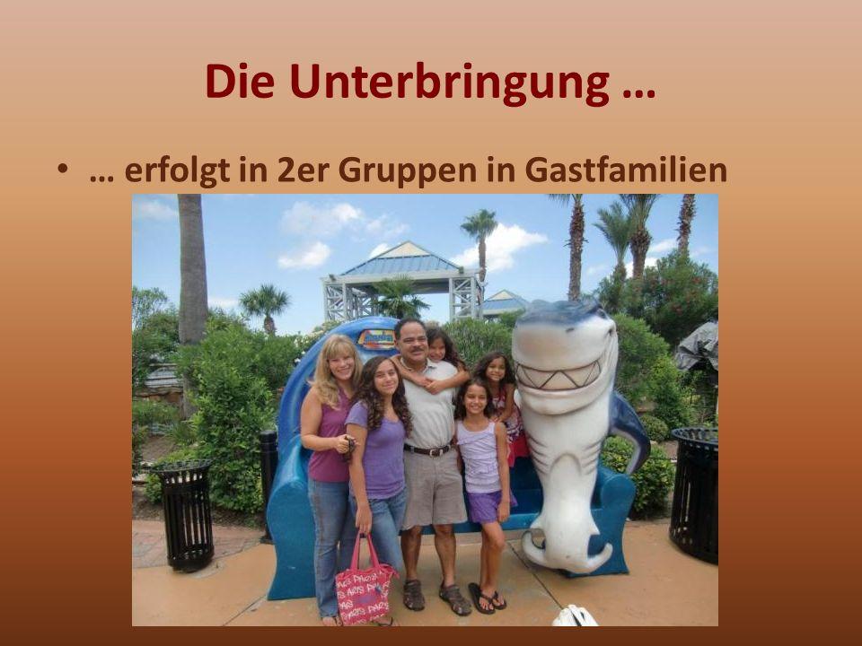 Die Unterbringung … … erfolgt in 2er Gruppen in Gastfamilien