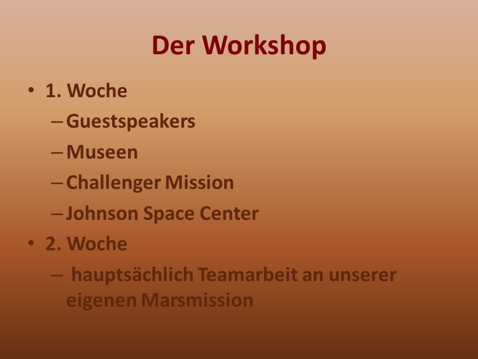 Der Workshop 1. Woche – Guestspeakers – Museen – Challenger Mission – Johnson Space Center 2.
