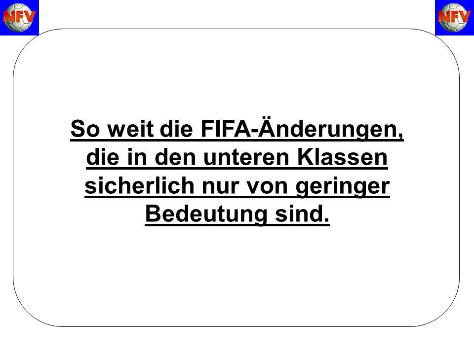 Regeländerungen zur Saison 2007/2008 So weit die FIFA-Änderungen, die in den unteren Klassen sicherlich nur von geringer Bedeutung sind.