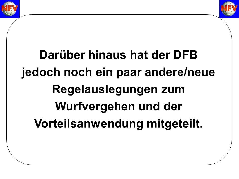 Darüber hinaus hat der DFB jedoch noch ein paar andere/neue Regelauslegungen zum Wurfvergehen und der Vorteilsanwendung mitgeteilt.
